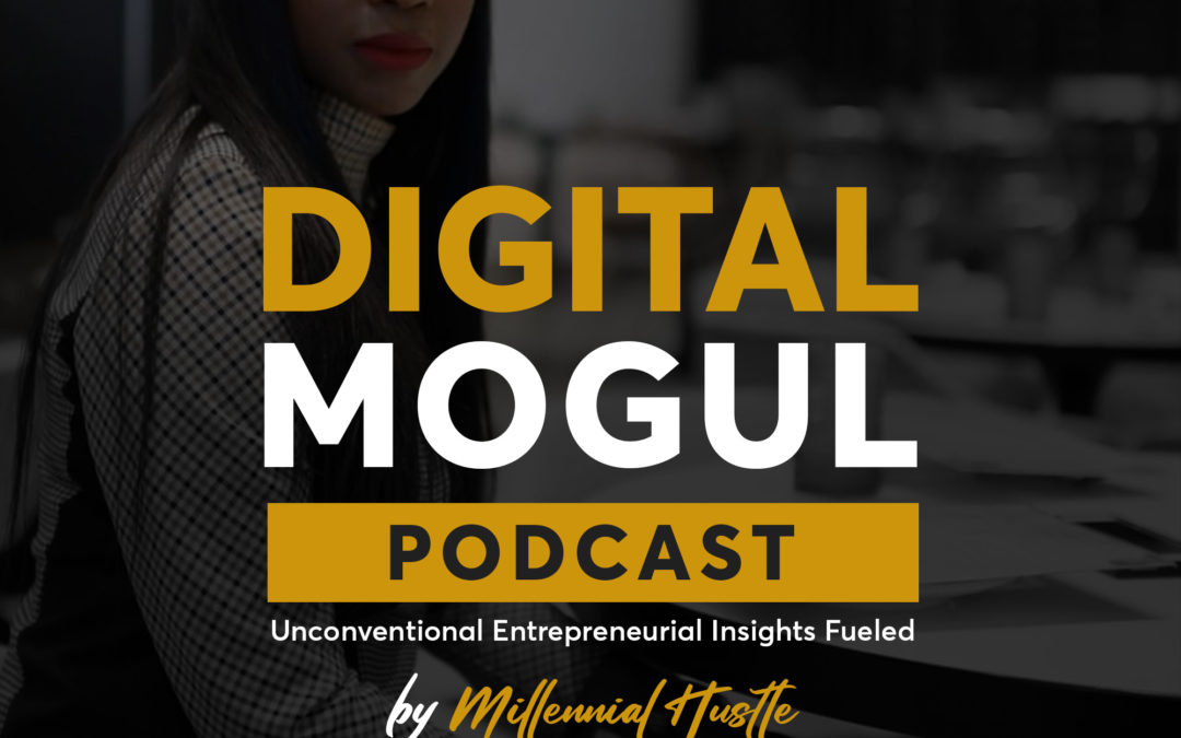 Samantha Brooks: Creating new boundaries of excellence for future Millennial Leaders | Digital Mogul Podcast