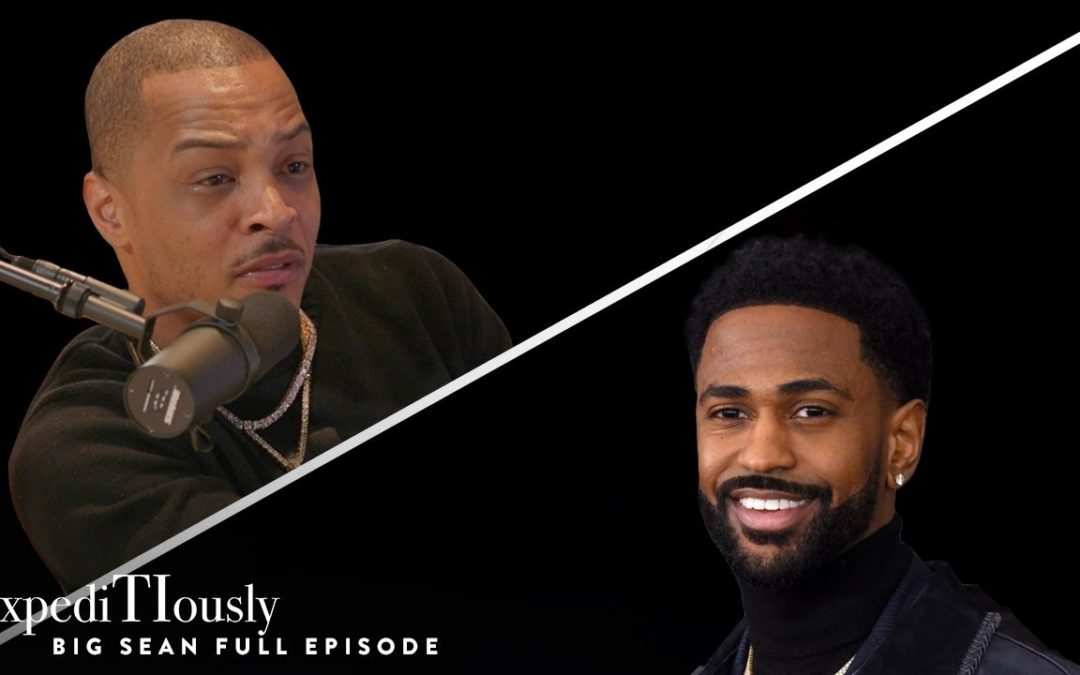 T.I. with Big Sean – The Don's Life | expediTIously Podcast