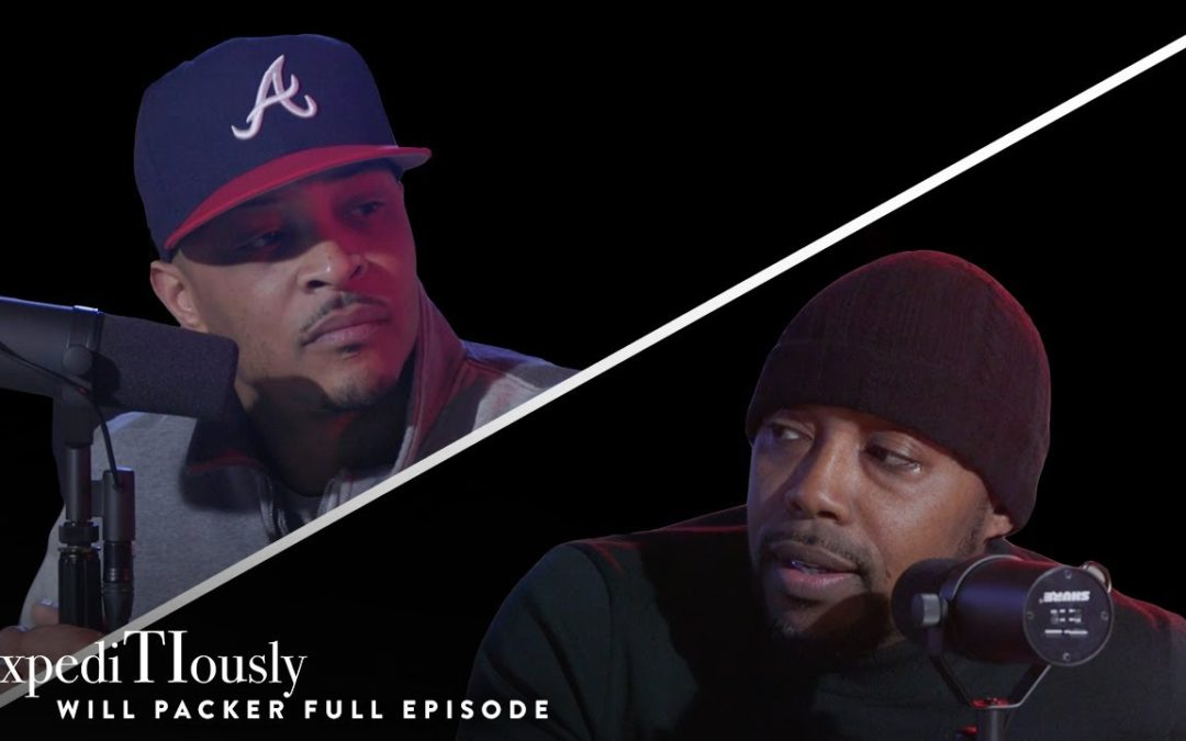 Will Packer and T.I. Talk Blockbuster Movies, Inspiration & Success | expediTIously Podcast