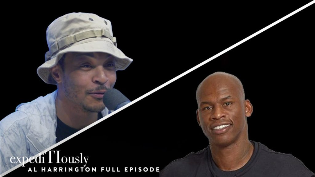 AL HARRINGTON TALKS TO T.I. ABOUT BEING A CANNABIS ENTREPRENEUR | EXPEDITIOUSLY PODCAST