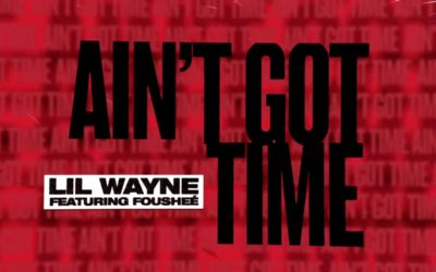 "LIL WAYNE RECRUITS FOUSHEÉ FOR ""AIN'T GOT TIME"""