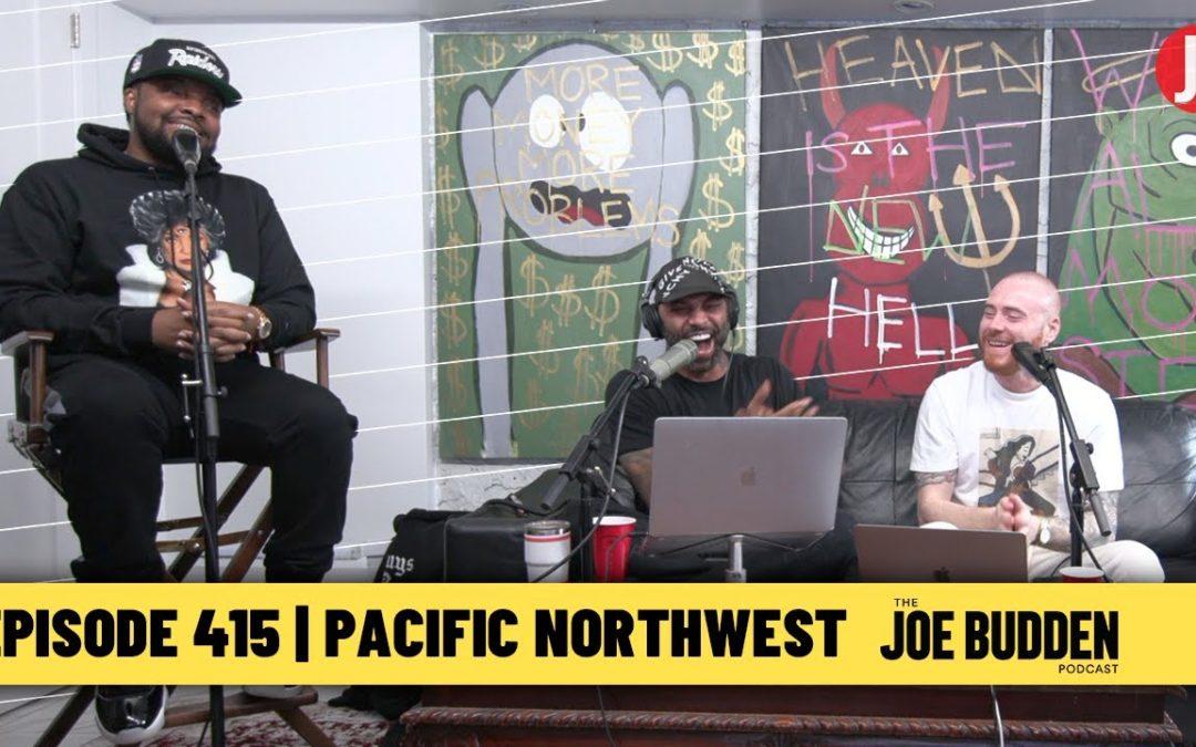 THE JOE BUDDEN PODCAST EPISODE 415 | PACIFIC NORTHWEST