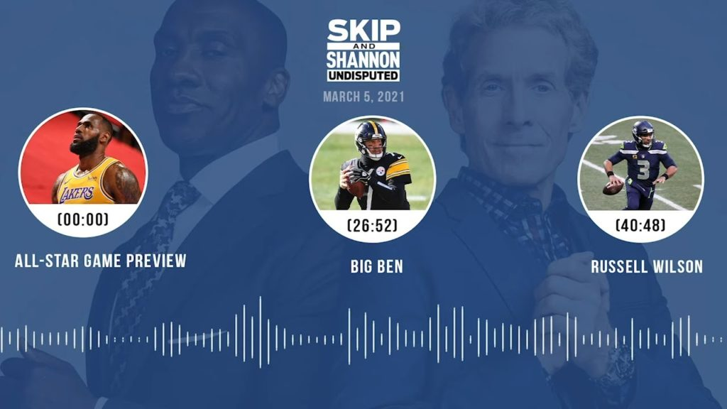 ALL-STAR GAME PREVIEW, BIG BEN, RUSSELL WILSON (3.5.21)   UNDISPUTED AUDIO PODCAST